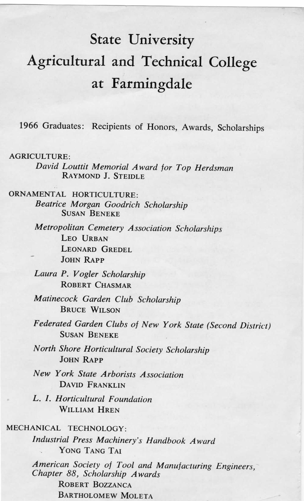 State University Agricultural and Technical College at Farmingdale 1966 Graduates: Recipients of Honors, Awards, Scholarships AGRICULTURE: David Louttit Memorial Award for Top Herdsman RAYMOND J.