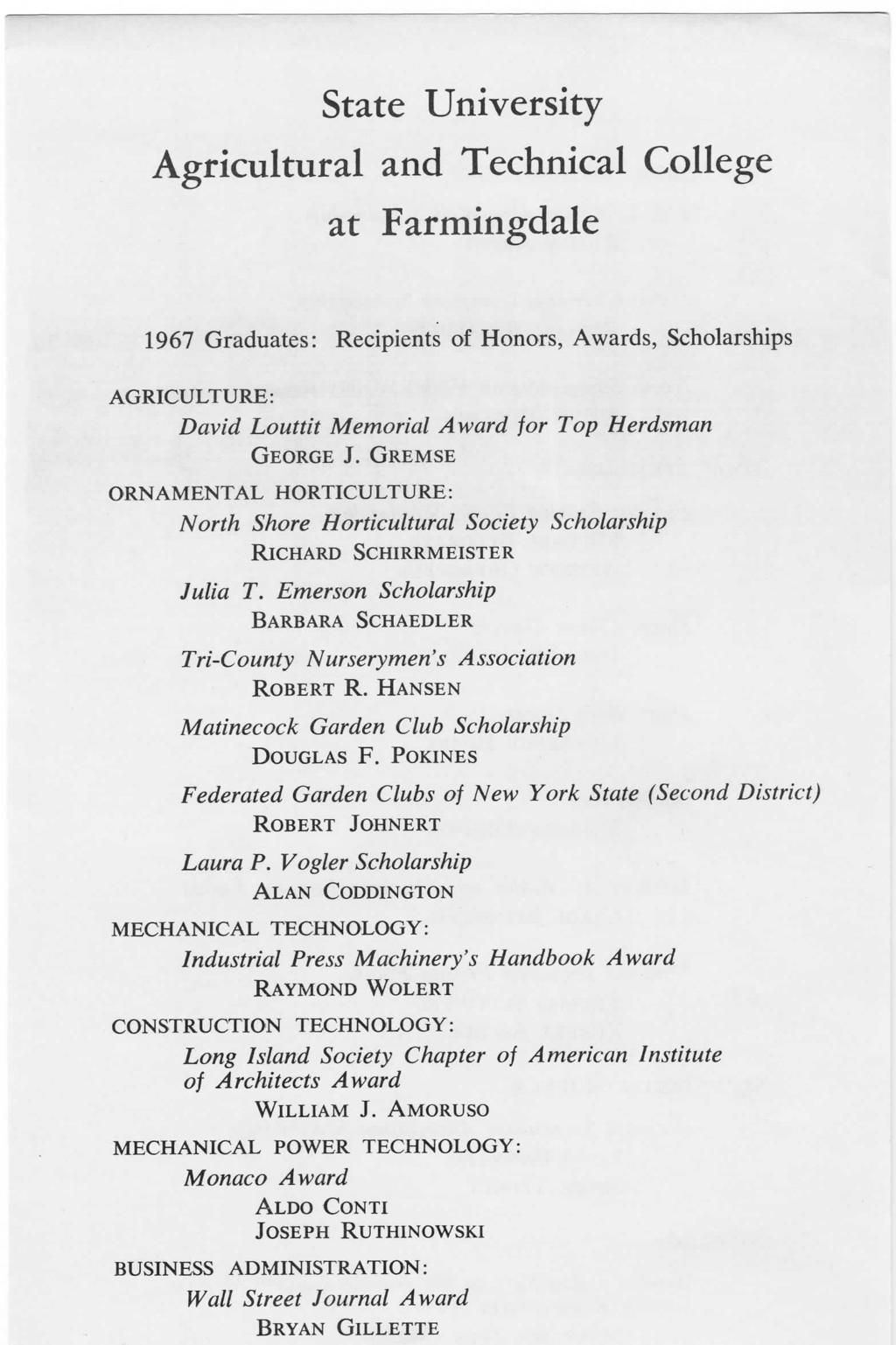 State University Agricultural and Technical College at Farmingdale 1967 Graduates: Recipients of Honors, Awards, Scholarships AGRICULTURE: David Louttit Memorial Award for Top Herdsman GEORGE J.