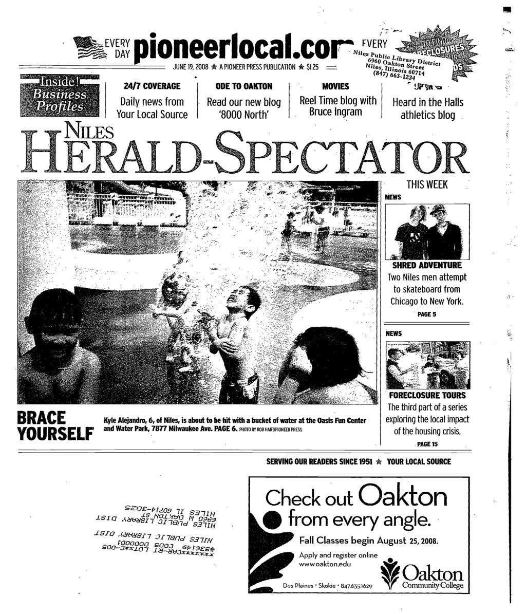 NLES p i oneerloca cor'ncyl 24/7 COVERAGE Daily news from Your Local Source ODE TO OAKTON Read our new blog '8000 North' MOVES Reel Time blog with Bruce ngram 14 6960 taryd JUNE 19, 2008 * A PONEER
