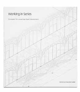 Current Working in Series Christopher C M Lee & Kapil Gupta / Serie Architects Divided into three sections Ceiling / Vaults, Plan / Circles and Facade / Grids Working in Series presents a number of