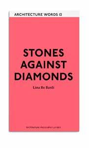 Current Architecture Words 12: Stones Against Diamonds Lina Bo Bardi Introduction by Silvana Rubino Lina Bo Bardi (1914 1992) was a prolific architect, designer and thinker, whose work, absorbing her