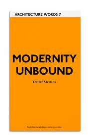 Current Architecture Words 7: Modernity Unbound Detlef Mertins Collected from over 20 years, these essays elaborate on such key modernist tropes as transparency, glass architecture, organicism, life