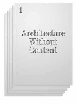 Current Architecture Without Content Contributions from Kersten Geers, Joris Kritis, Jelena Pancevac, Giovanni Piovene, Dries Rodet, Andrea Zanderigo Architecture Without Content comprises texts and