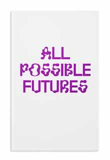 Current All Possible Futures Edited by Jon Sueda Essays by Rachel Berger, Max Bruinsma, Emmet Byrne & Metahaven, Catherine de Smet, Emily McVarish All Possible Futures accompanies an exhibition