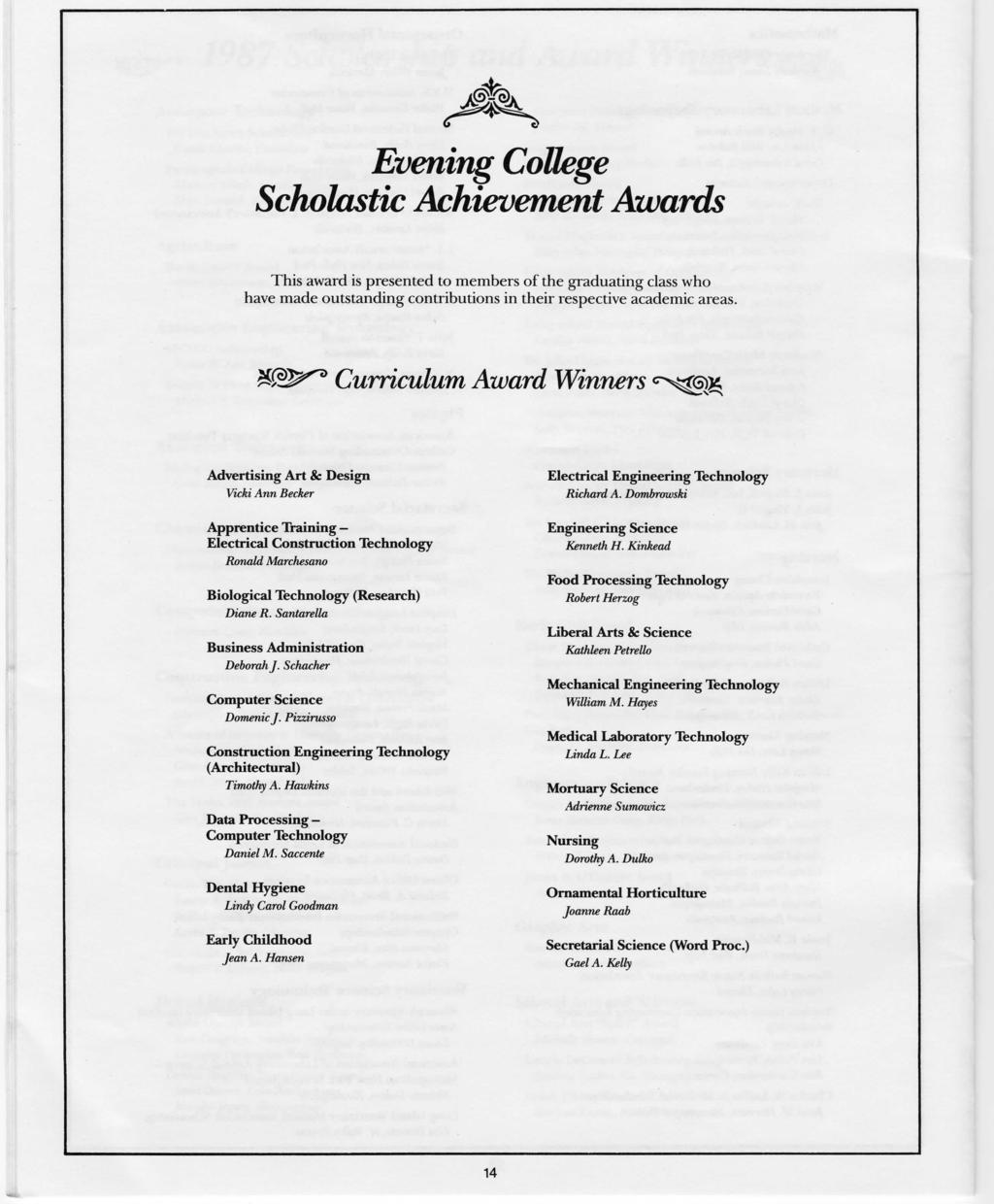 Evening College Scholastic Achievement Awards This award is presented to members of the graduating class who have made outstanding contributions in their respective academic areas.