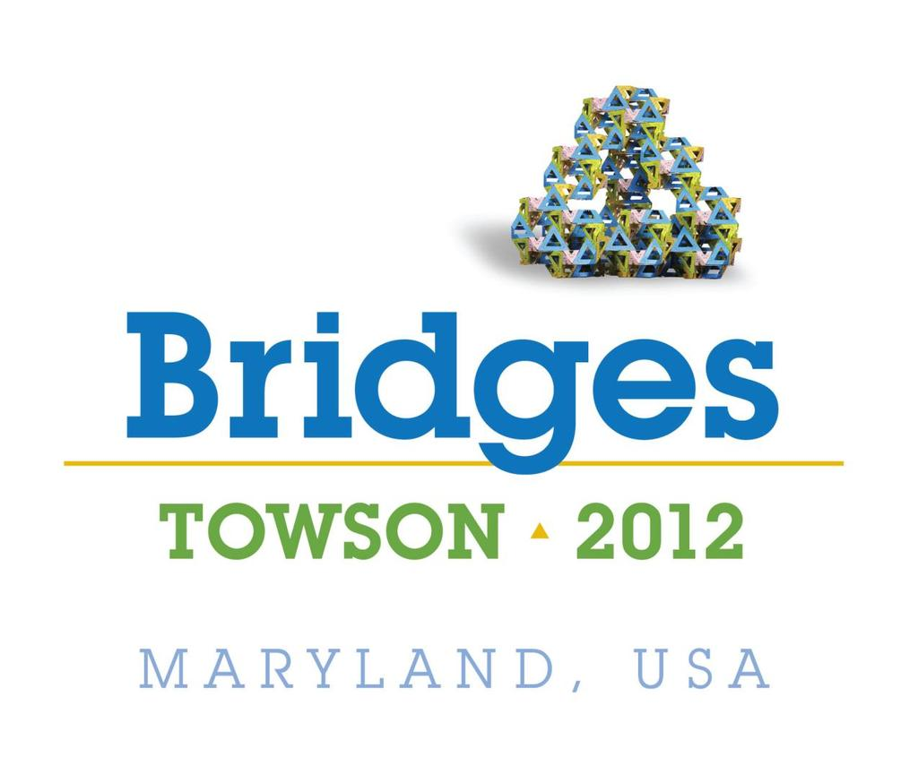 Celebrating the 15 th Annual Bridges Conference at Towson University Towson, Maryland, USA
