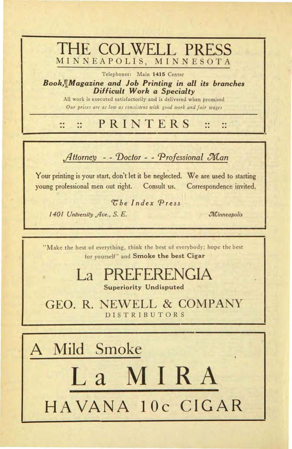 THE COLWELL PRESS MINNEAPOLIS, MINNE TA Telephones: Main 1415 Center Book,Y:Magazine and Job Printing in all its branches Difficult Work a Specialty All work is executed satisfactorily and is
