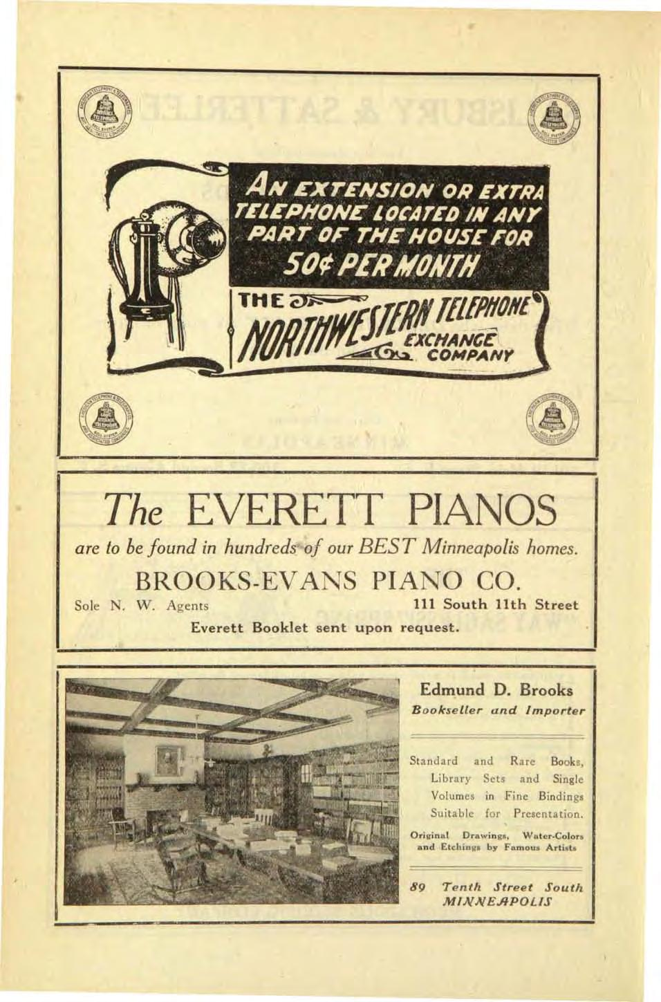 The EVERETT PIANOS are to be found in hundreds of our BES T Minneapolis homes. BROOKS-EVANS PIANO CO. Sole N. W. Agents 111 South 11th Street Everett Booklet sent upon request. Edmund D.