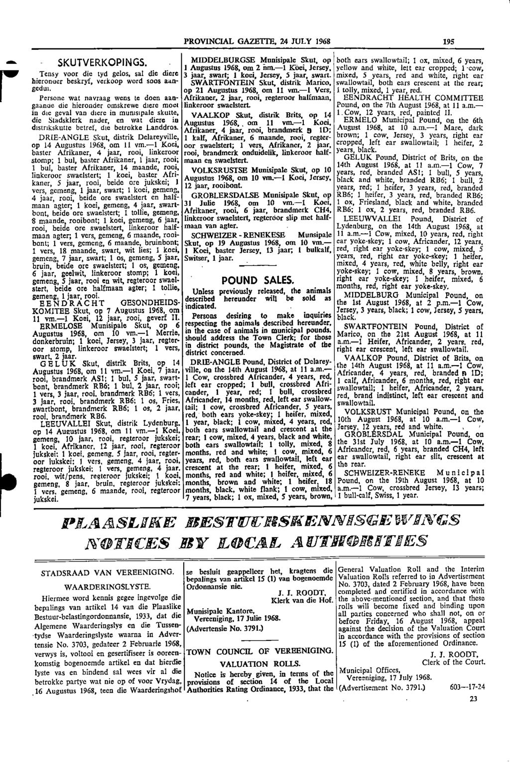 PROVINCIAL GAZETTE, 24 JULY 1968 195 SM SKUTVERKOPINGS MIDDELBURGSE Munisipale 7white, Skut, op I both ears swallowtail; I ox, mixed, 6 years, 1 Augustus 1968, om 2 iim1 Koei, Jersey, yellow and lett