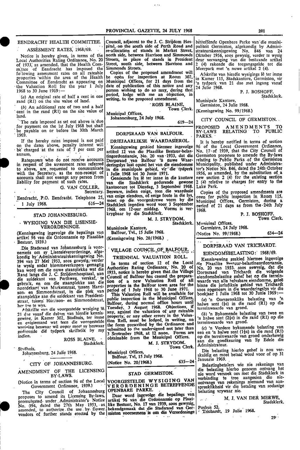 I I 1 PROVINCIAL GAZETTE, 24 JULY 1968 201 Council, adjacent to the J C Strijdom Hos betreffende Openbare Parke van EENDRACHT HEALTH COMMITTEE die munisipitail, on the south side of Perth Road and