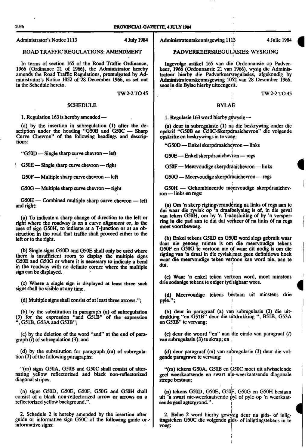 2036 PROVINCIAL GAZETIE, 4 JULY 984 Administrator's Notice 3 4July 984 Administrateurskennisgewing 0 4 Julie 984 ROAD TRAFFIC REGULATIONS: AMENDMENT PADVERICEERSREGULAISIES: WYSIGING In terms of