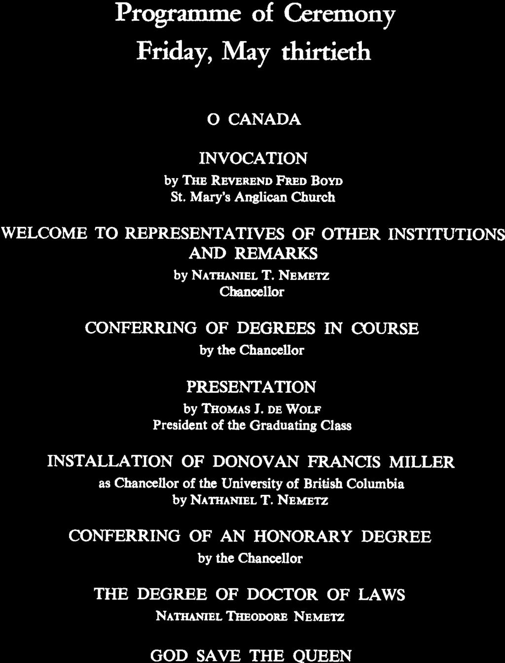 Programme of Ceremony Friday, May thirtieth O CANADA INVOCATION by THE REVEREND FRED BOYD St. Mary s Anglican Church WELCOME TO REPRESENTATIVES OF OTHER INSTITUTIONS AND REMARKS by NATHANIEL T.