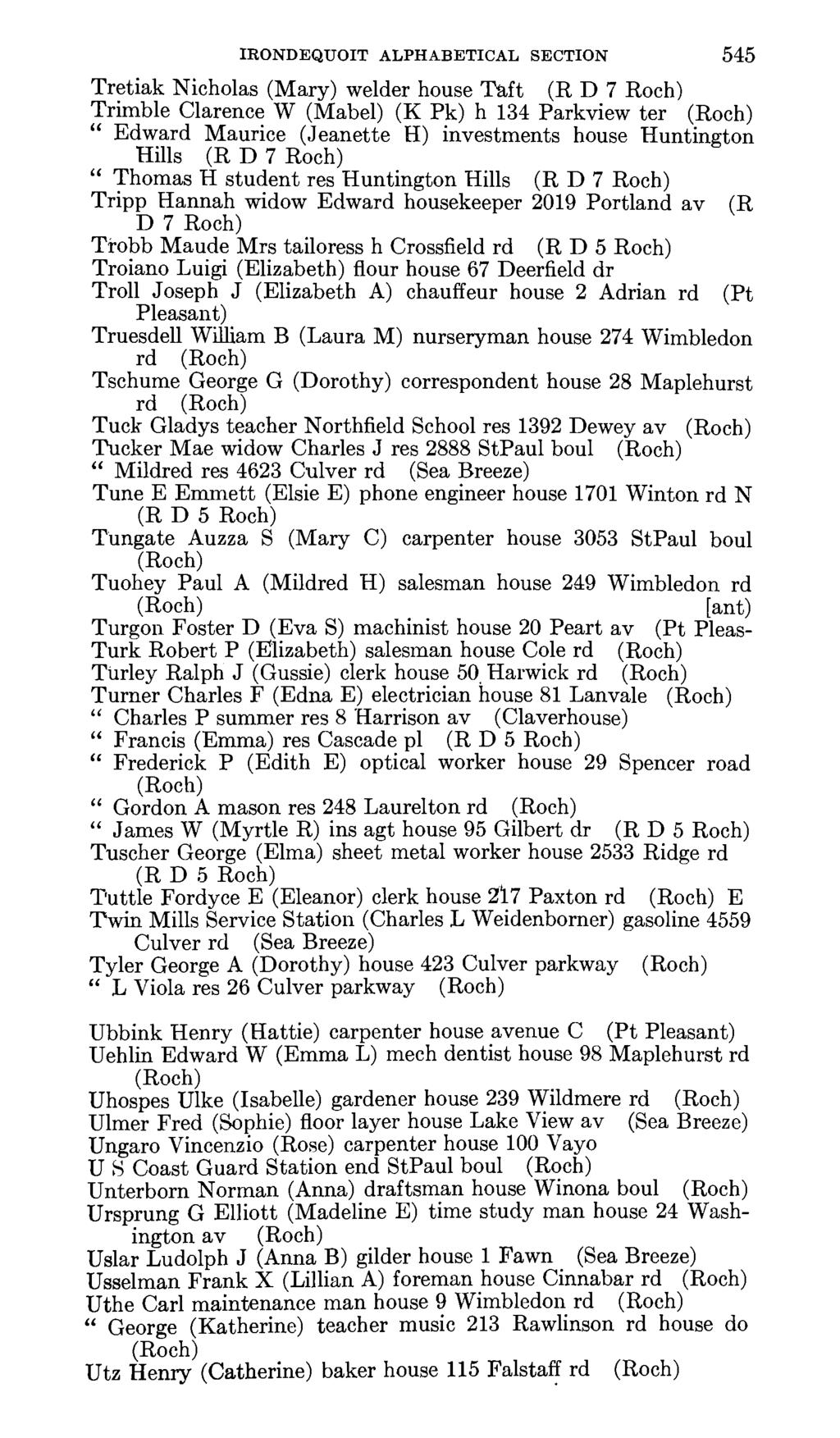 IRONDEQUOIT ALPHABETICAL SECTION 545 Tretiak Nicholas (Mary) welder house Taft (R D 7 Trimble Clarence W (Mabel) (K Pk) h 134 Parkview ter Edward Maurice (Jeanette H) investments house Huntington