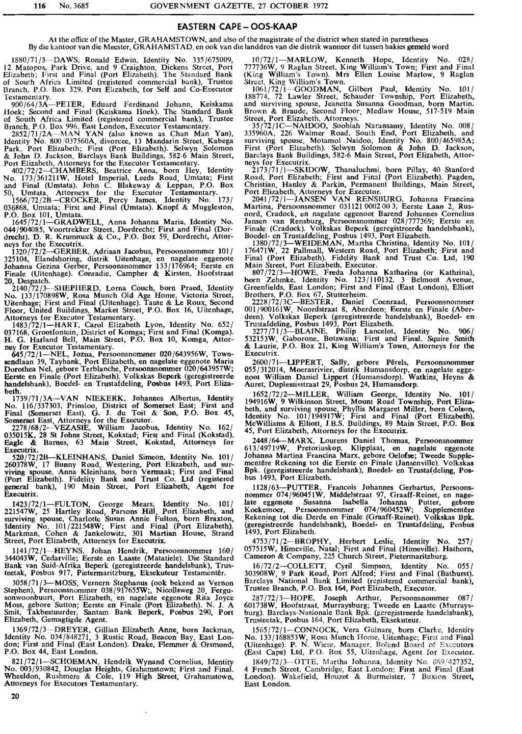 116 No. 3685 GOVERNMENT GAZETTE, 27 OCTOBER 1972 EASTERN CAPE - OOS-KAAP At the office of the Master, GRAHAMSTOWN, and also of the magistrate of the district when stated in parentheses.