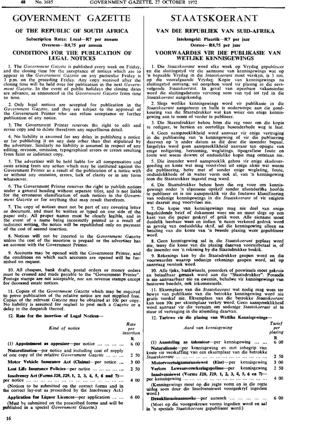 48 No. 3685 GOVERNMENT GAZETTE, 27 OCTOBER 1972 GOVERNMENT GAZETTE OF THE REPUBLIC OF SOUTH AFRICA Subscription R.ates: Local-R7 per annum Overseas-R8,75 per annum CONDITIONS FOR THE PUBLICATION OF l.