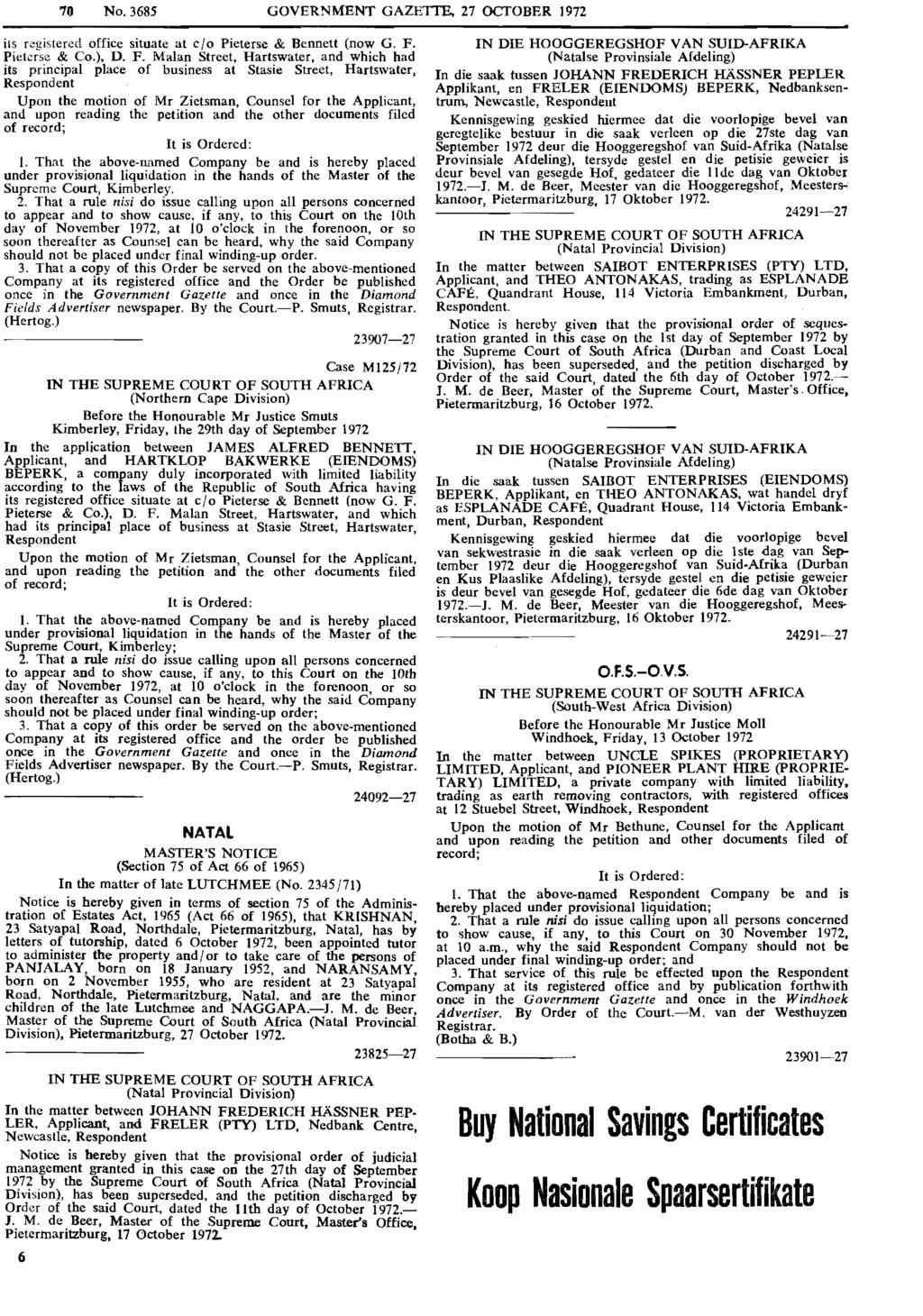 70 No. 3685 GOVERNMENT GAZETTE, 27 OCTOBER 1972 its registered office situate at c/o Pieterse & Bennett (now G. F.