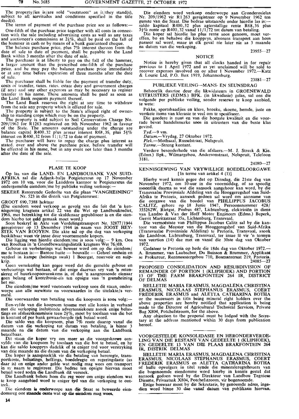 "78 No. 3685 GOVERNMENT GAZETTE, 27 OCTOBER 1972 T.he property lies is/are sold ""voetstoots"" as it/they stand(s), subject to all servitudes and conditions specified in the title deed(s)."