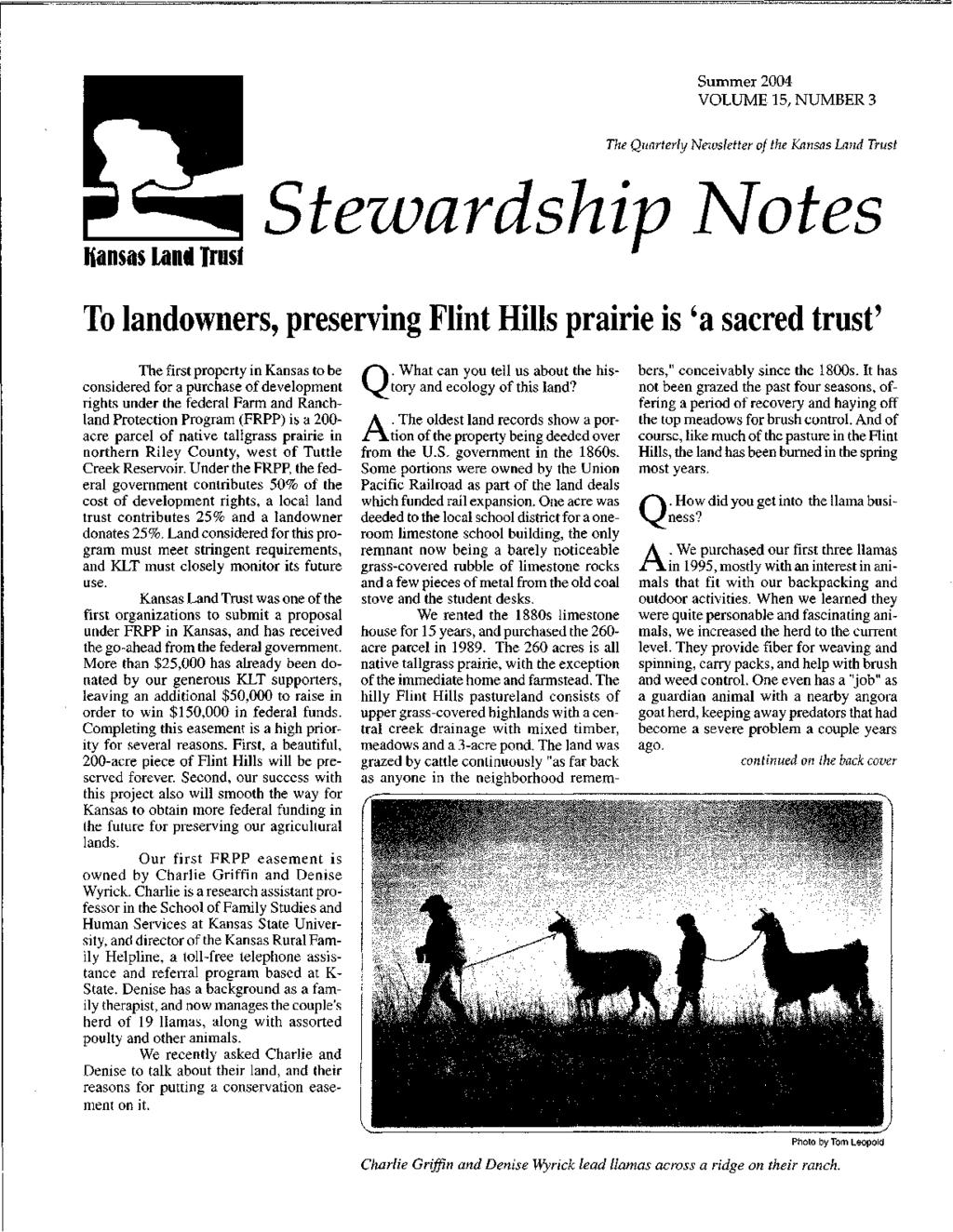 Summer 2004 VOLUME 15, NUMBER 3 The Quarterly Newsletter of the Kansas Land Trust I{ansas land Trusf Stewardship otes To landowners, preserving Flint Hills prairie is 'a sacred trust' The first
