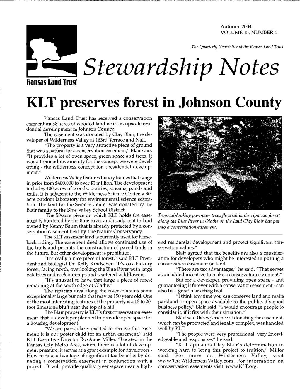 Autumn 2004 VOLUME 15, NUMBER 4 The Quarterly Newsletter of the Kansas Land Trust Hansas Land Trust Stewardship otes LT preserves forest in Johnson County Kansas Land Trust has received a
