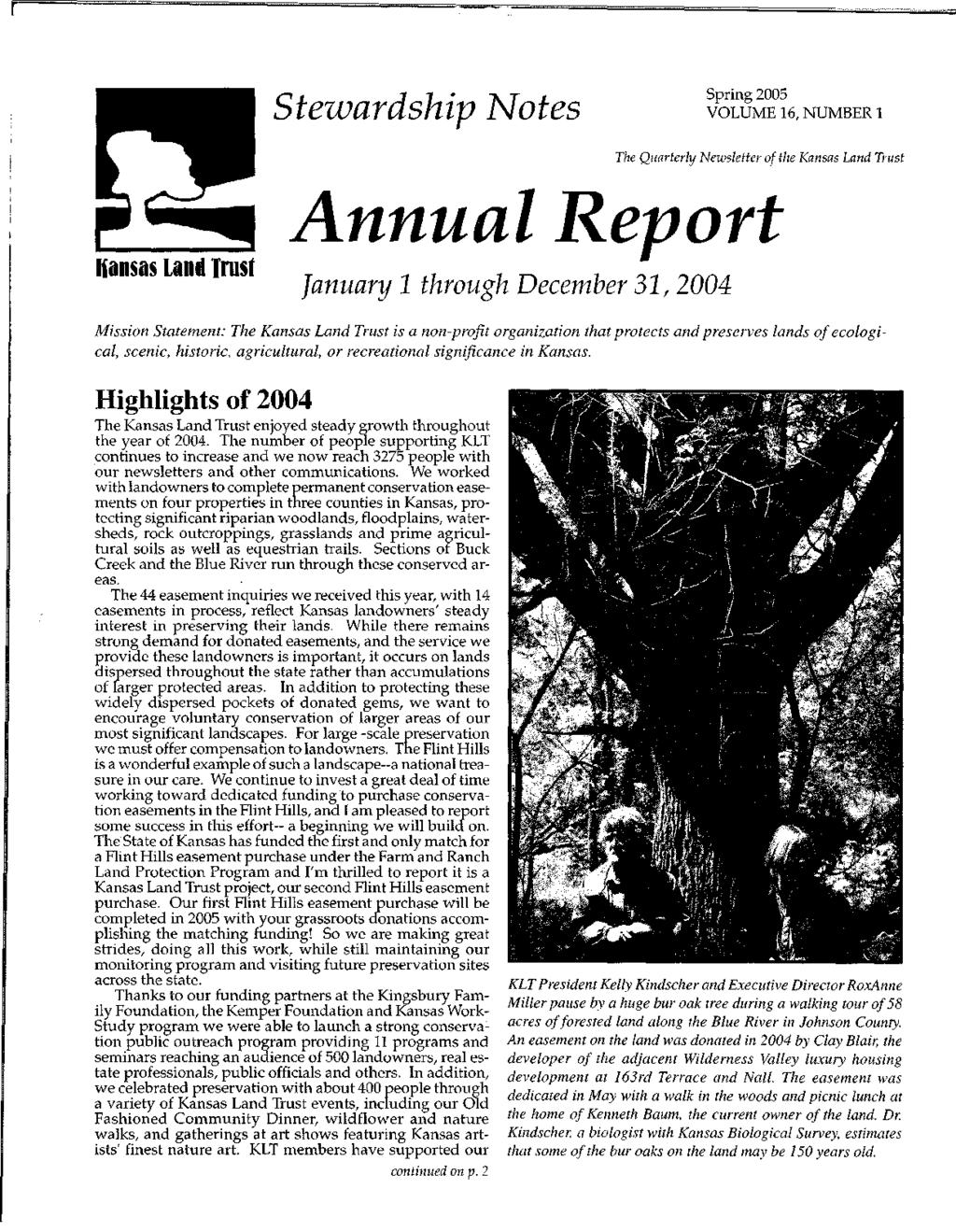 Stewardship Notes Spring 2005 VOLUME 16, NUMBER 1 The Quarterly Newsletter of the Kansas Land Trust Hansas Land Irusf Annu 1 por January 1 through December 31, 2004 Mission Statement: The Kansas Land