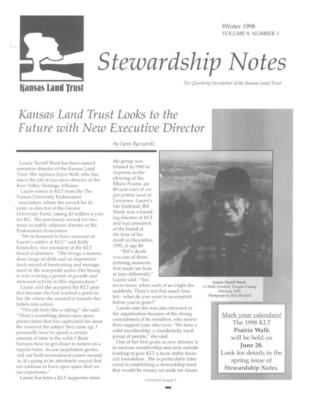 Winter 1998 VOLUME 9, NUMBER 1 Steuuardship ~otes liansas Land Trusf The Quarterly Newsletter of the Kansas Land Trust Kansas Land Trust Looks to the Future with New Executive Director -by Lynn