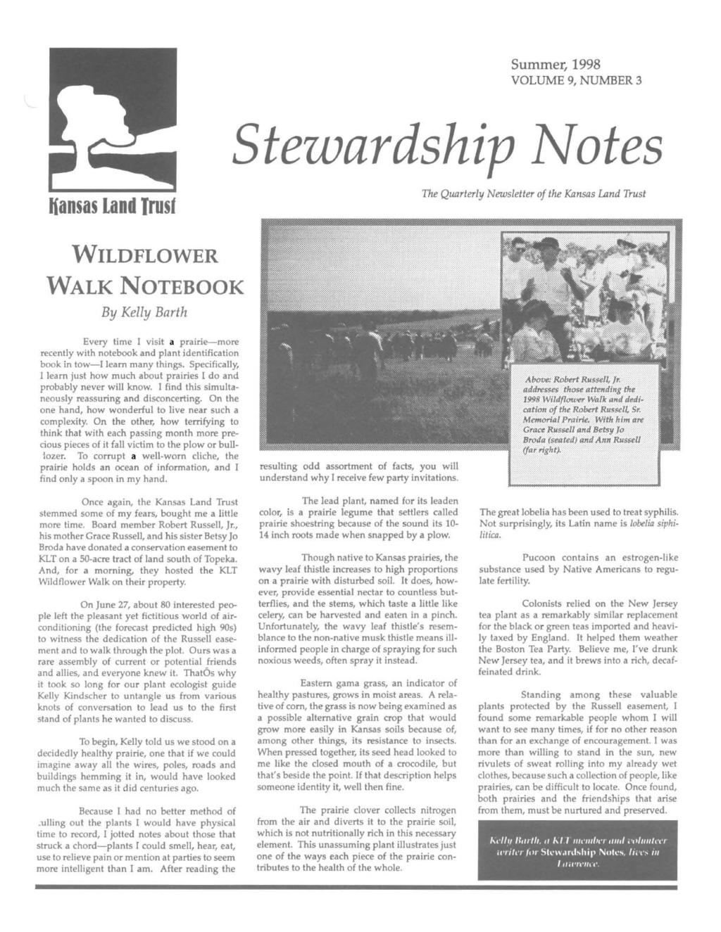 Summer, 1998 VOLUME 9, NUMBER 3 Stezvardship }Votes Kansas land Trusf The Quarterly Newsletter of the Kansas Land Trust WILDFLOWER WALK NOTEBOOK By Kelly Barth Every time I visit a prairie-more