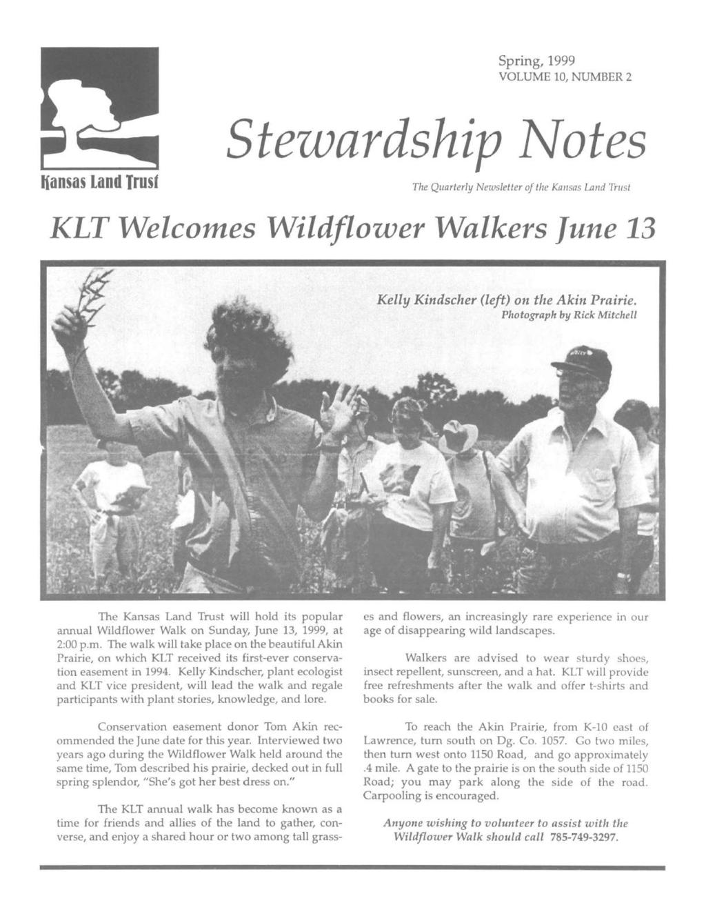 Spring, 1999 VOLUME 10, NUMBER 2 Hansas Land Trust Stezvardship ~otes The Quarterly Newsletter of the Ka1lsas Land Trust KLT Welcomes Wildflower Walkers June 13 Kelly Kindscher (left) on the Akin