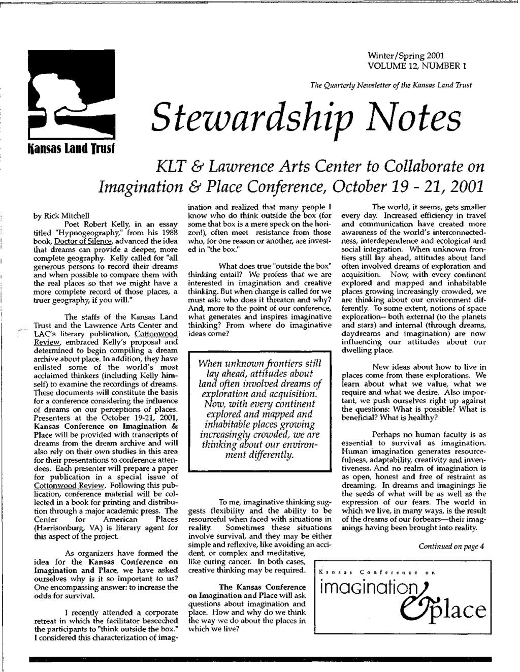 tewardship Winter / Spring 2001 VOLUME 12, NUMBER 1 The Quarterly Newsletter of the Kansas Land Trust Kansas land Trusf KLT & Lawrence Arts Center to Collaborate on Imagination & Place Conference,