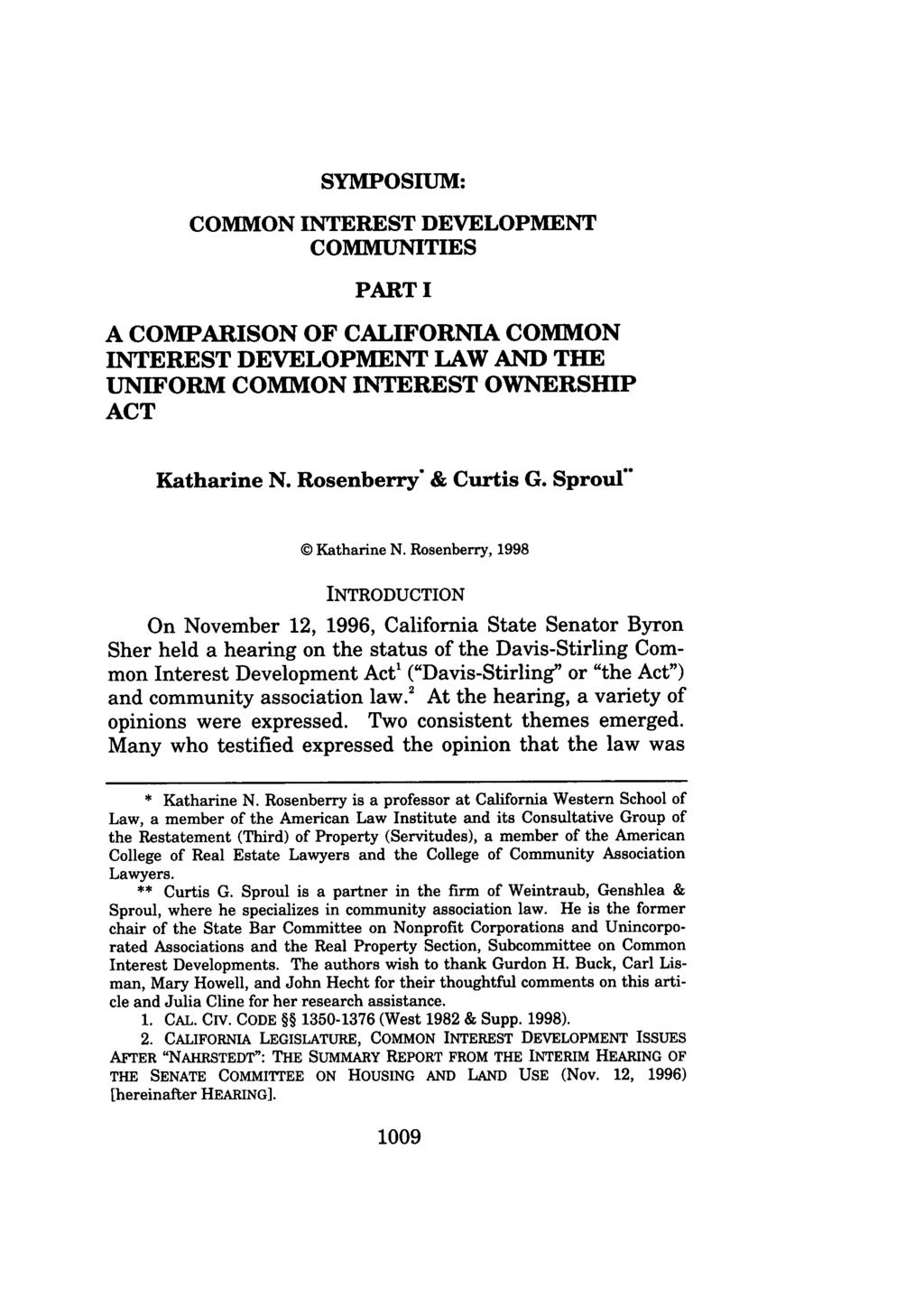 SYMPOSIUM: COMMON INTEREST DEVELOPMENT COMMUNITIES PART I A COMPARISON OF CALIFORNIA COMMON INTEREST DEVELOPMENT LAW AND THE UNIFORM COMMON INTEREST OWNERSHIP ACT Katharine N. Rosenberry* & Curtis G.