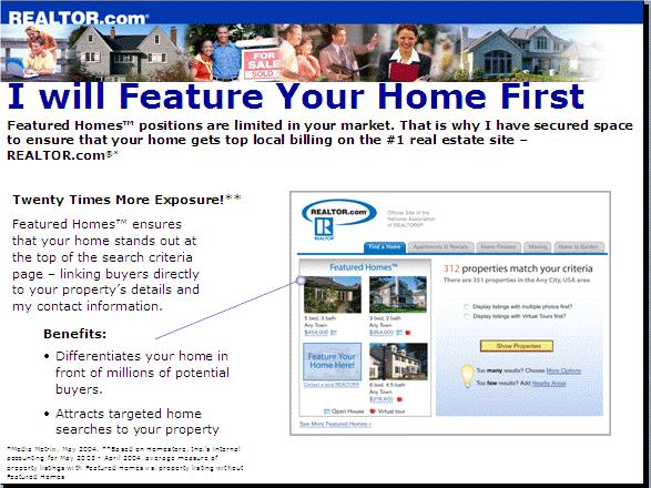Featured Home Program on Realtor.com Since we own front-page advertising on the top real estate sites on the Internet; such as, Realtor.
