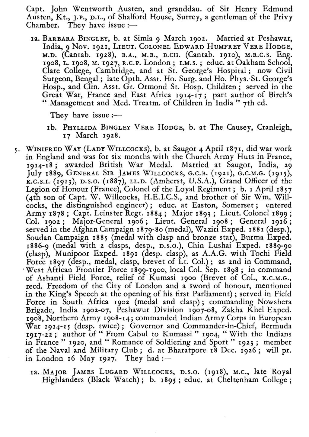 Capt. John Wentworth Austen, and granddau. of Sir Henry Edmund Austen, Kt., J.P., D.L., of Shalford House, Surrey, a gentleman of the Privy Chamber. They have issue :- a. BARBARA BNGLEY, b.