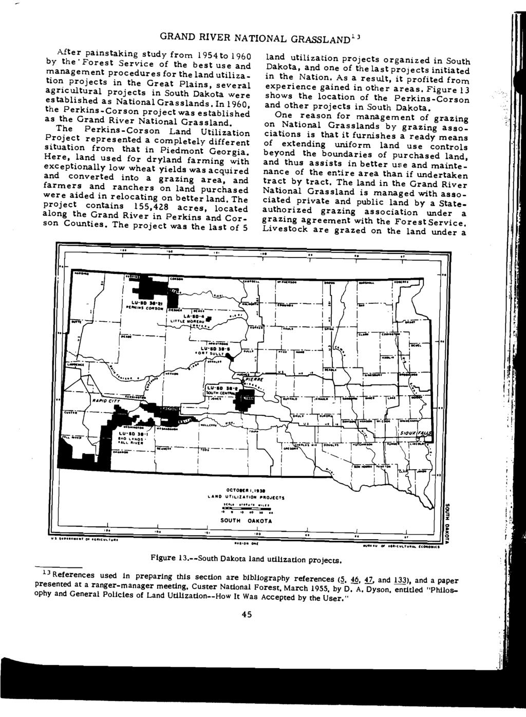 After painstaking study from 1954to 1960 by the Forest Service of the best use arid managerrent procedures for the land utiliza tion projects in the Great Plains, several agricultural projects in