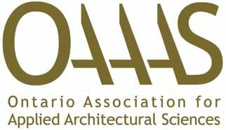 The Technology Program of the OAA On July 1, 2011, almost a decade after its launch, the Ontario Association for Applied Architectural Sciences (OAAAS) became the Technology Program of the OAA.