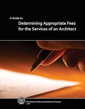 Tips on How to Use RAIC s Guide to Determining Fees for Architectural Services The Royal Architectural Institute of Canada s (RAIC s) A Guide to Determining Appropriate Fees for the Services of an