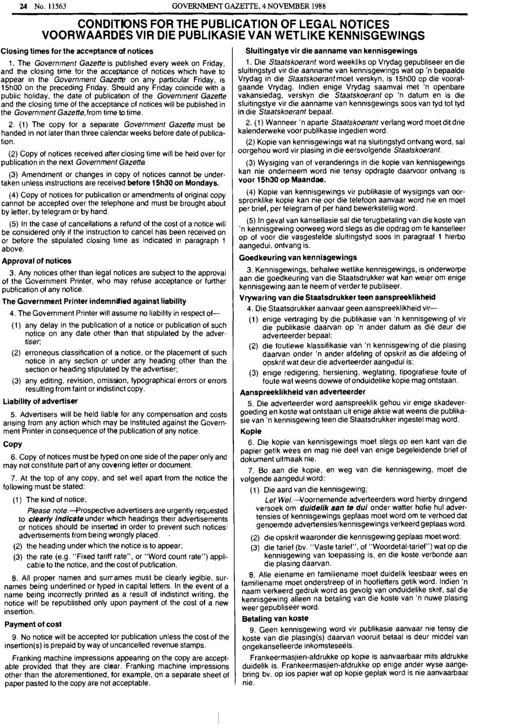 24 No. 11563 GOVERNMENT GAZETTE, 4 NOVEMBER 1988 CONDIT~NS FOR THE PUBLICATION OF LEGAL NOTICES VOORWAARDIiS VIR DIE PUBLIKASIE VAN WETLIKE KENNISGEWINGS Closing times for the acceptance of notices 1.