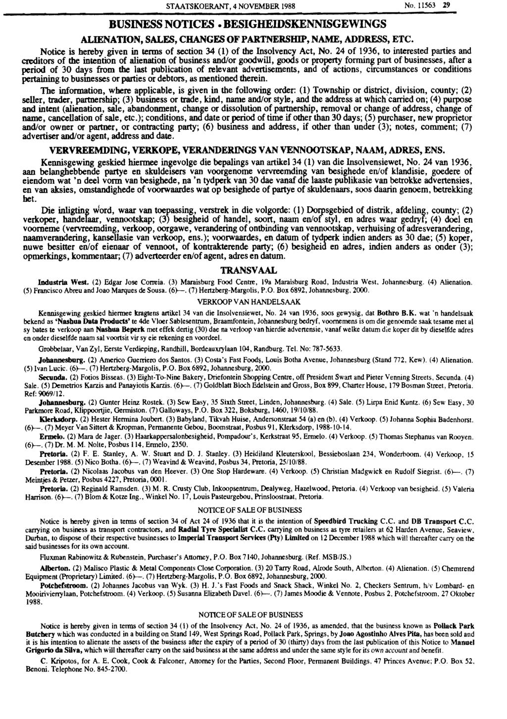 STAATSKOERANT, 4 NOVEMBER 1988 NO.11563 29 BUSINESS NOTICES. BESIGHEIDSKENNISGEWINGS ALIENATION, SALES, CHANGES OF PARTNERSHIP, NAME, ADDRESS, ETC.