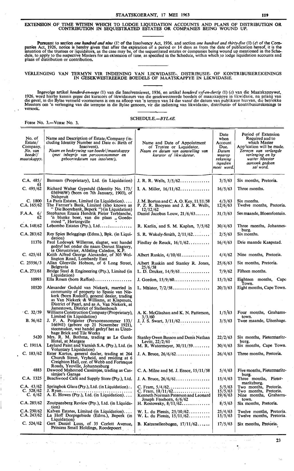 STAATSKOERANT, 17 MEl 1963 119 EXTENSION. OF TIME WITHtN WInCH TO LODGE LIQUIDATION ACCOUNTS AND PLANS OF DISTRIBUTION OR CONTRIBUTION IN SEQUESTRATED ESTATES OR COMPANIES BEING WOUND UP.