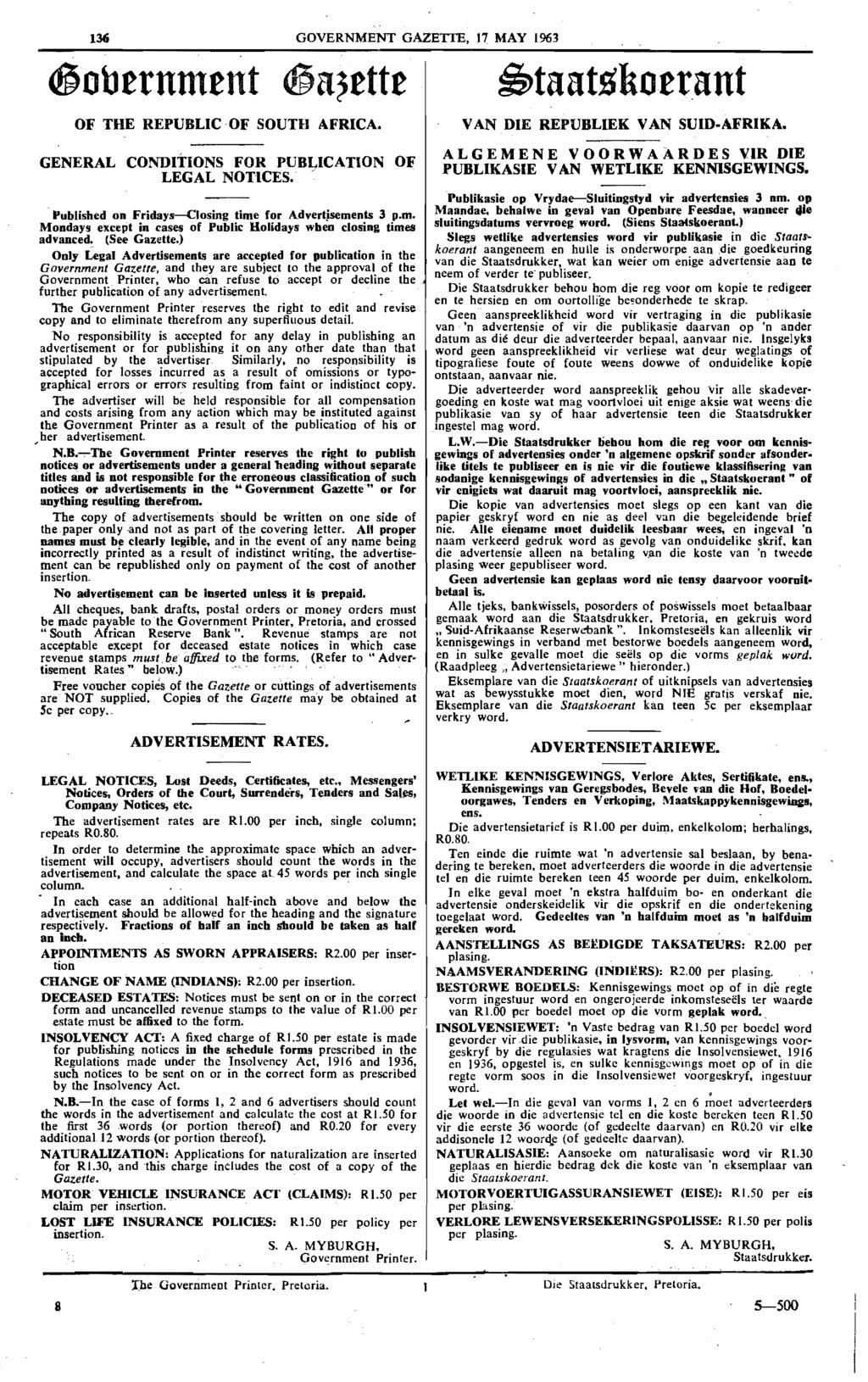 136 GOVERNMENT GAZETTE, 17 MAY 1963 ~obtrnmtnt ~a~tttt OF THE REPUBLIC OF SOUTH AFRICA. GENERAL CONDITIONS FOR PUBt;.ICATlON OF LEGAL NOTICES... Published on Fridays-Closing time for Advertisements 3 p.