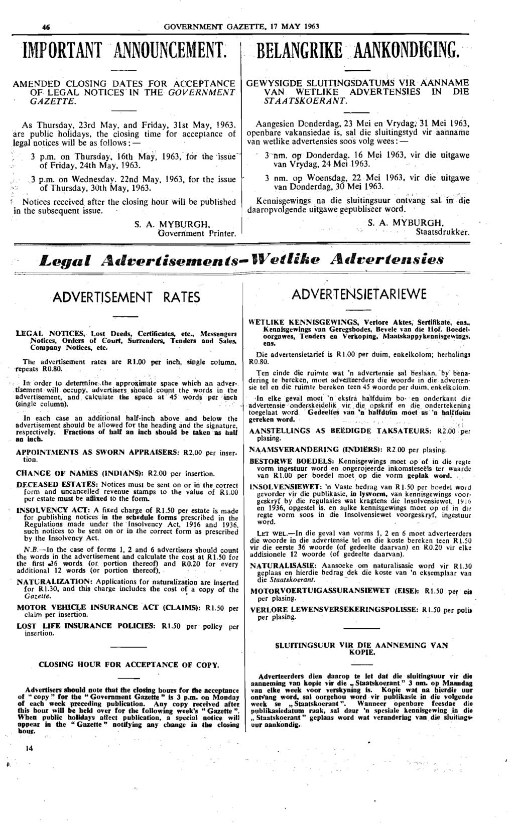 46 IMPORTANT ANNOUNCEMENT. AMENDED CLOSING DATES FOR ACCEPTANCE OF LEGAL NOTICES IN THE GOVERNMENT GAZETTE. As Thursday, 23rd May. and Friday, 31st May, 1963. are public holidays.