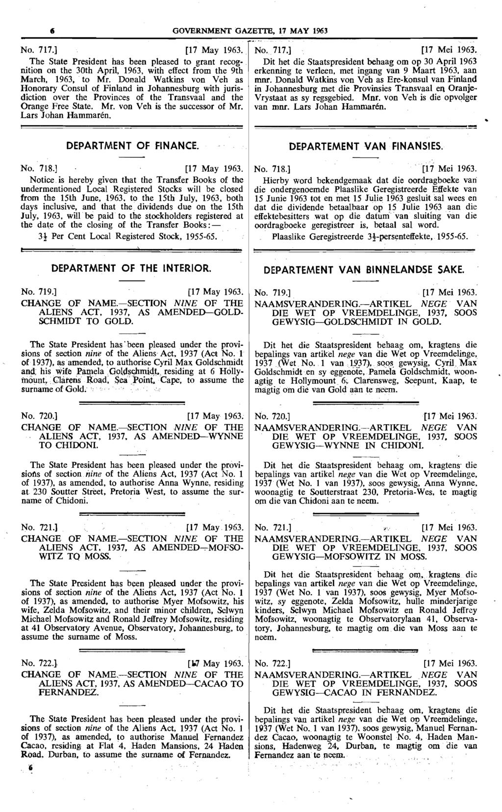 GOVERNMENT GAZEITE, 17 MAY 1963 No. 717.] [17 May 1963. The State President has been pleased to grant recognition on the 30th April, 1963, with effect from the 9th March, 1963.' to Mr.
