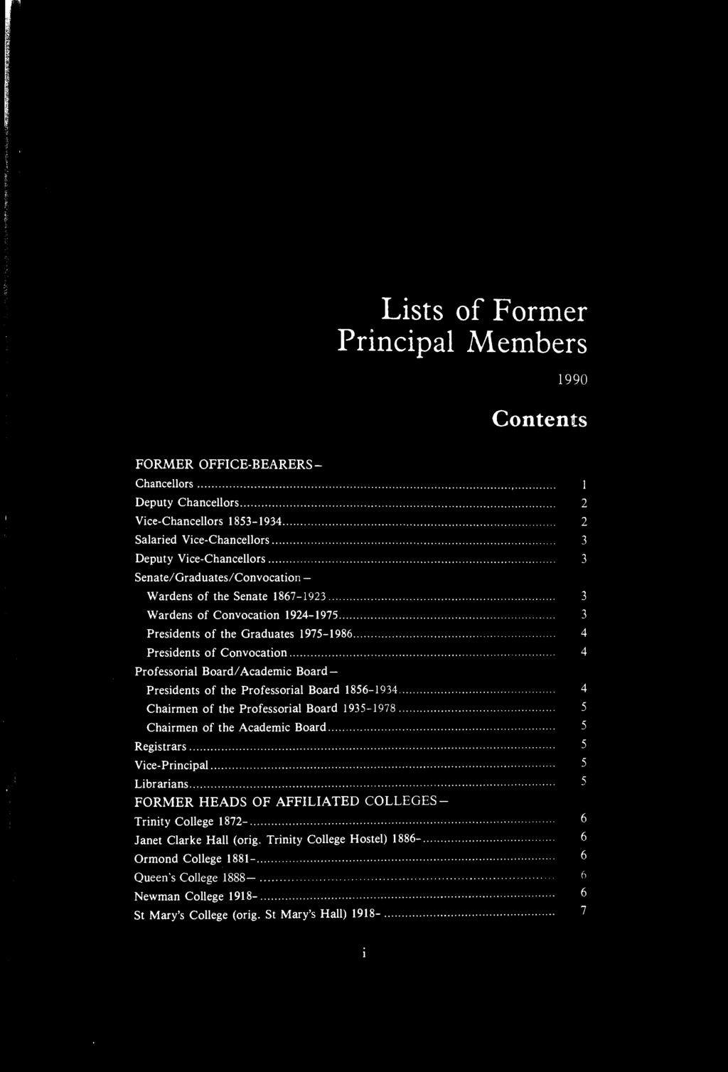 Lists of Former Principal Members 1990 Contents FORMER OFFICE-BEARERS Chancellors 1 Deputy Chancellors 2 Vice-Chancellors 1853-1934 2 Salaried Vice-Chancellors 3 Deputy Vice-Chancellors 3