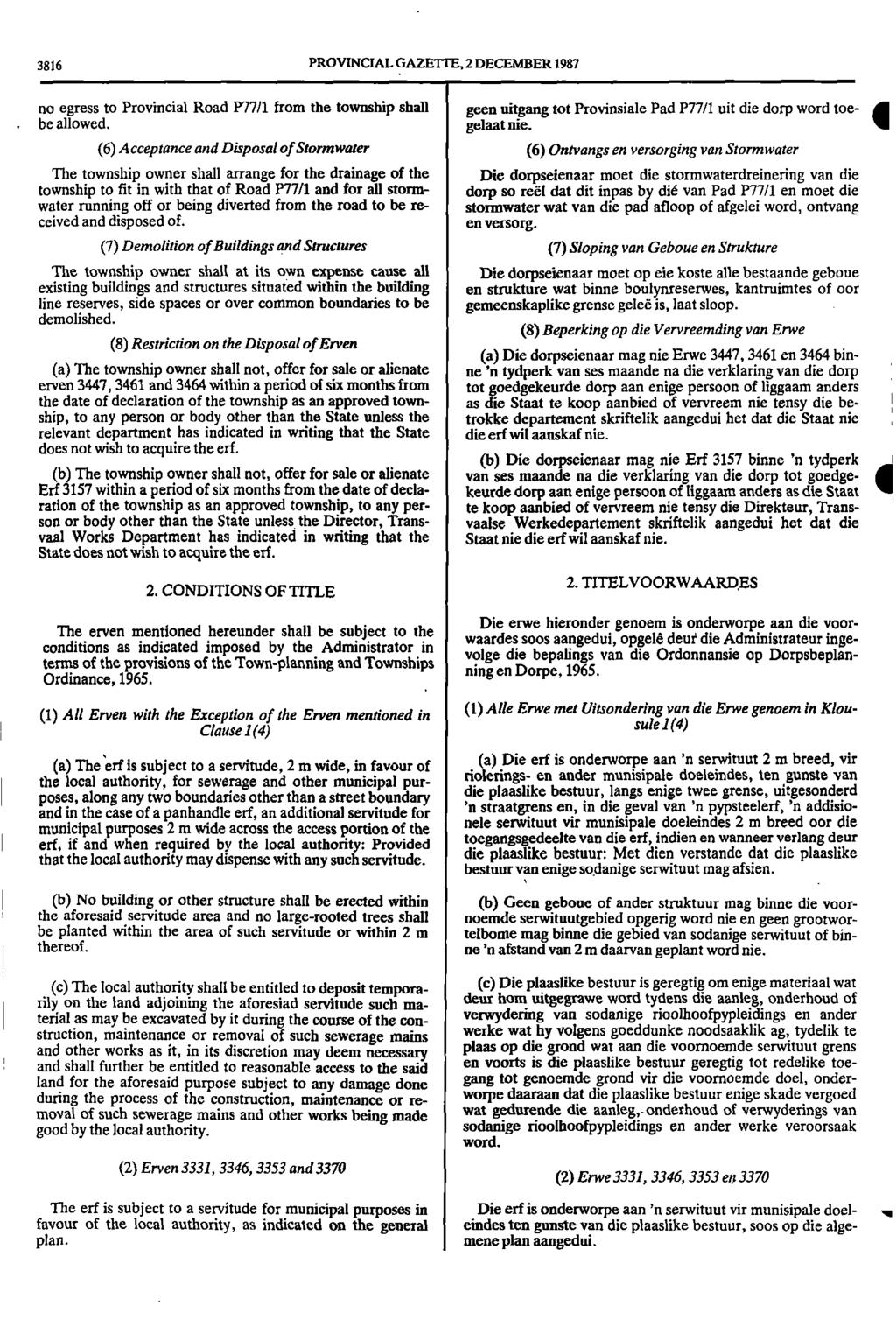 I Clause 3816 PROVINCIAL GAZE t IL, 2 DECEMBER 1987 no egress to Provincial Road 1'77/1 from the township shall geen uitgang tot Provinsiale Pad P77/1 uit die dorp word toe. be allowed. gelaat nie.