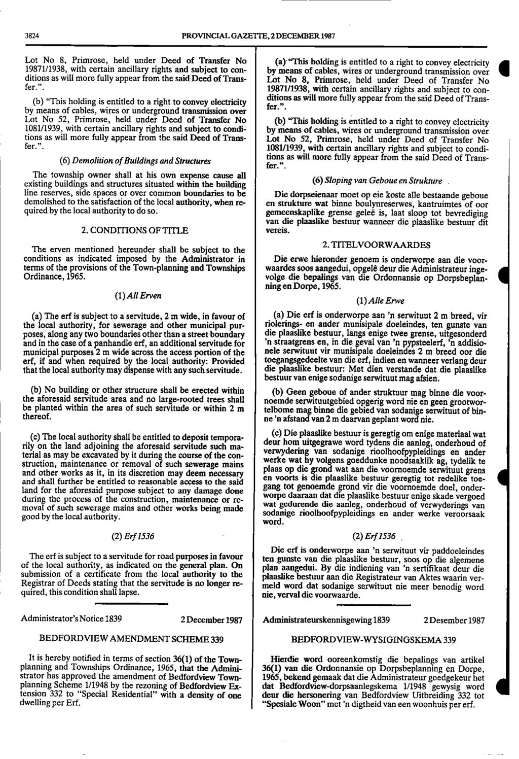 "3824 PROVINCIAL GAZETTE, 2 DECEMBER 1987 Lot No 8, Primrose, held under Deed of Transfer No (a) ""This holding is entitled to a right to convey electricity 19871/1938, with certain ancillary rights"