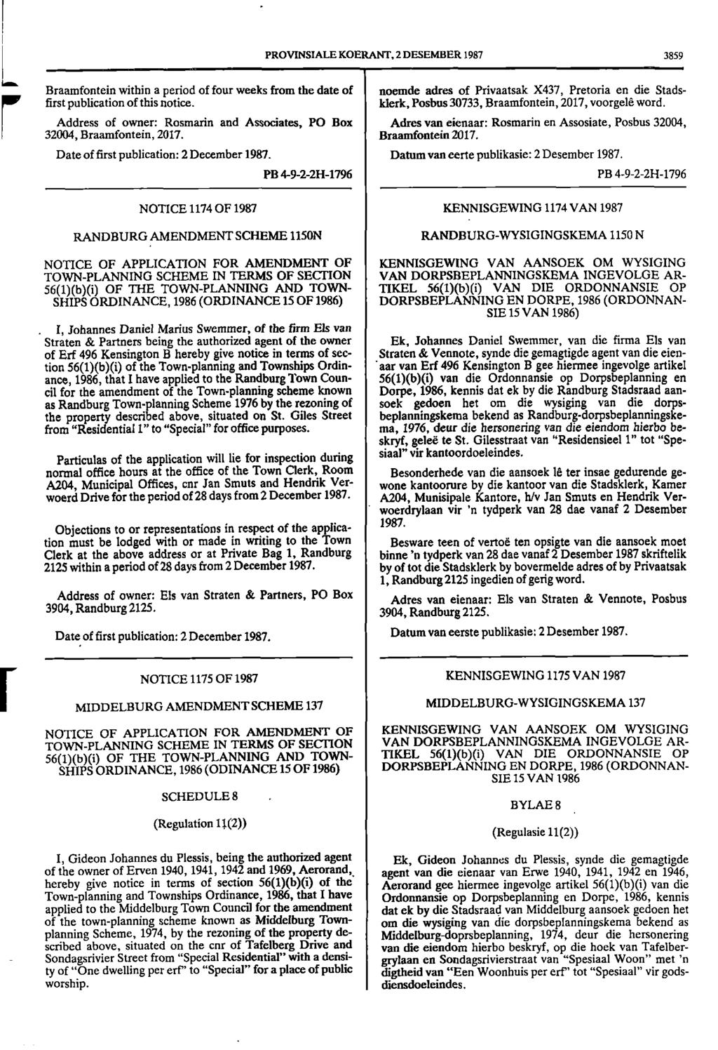 1 PROVINSIALE KOERANT, 2 DESEMBER 1987 3859 1... Braamfontein within a period of four weeks from the date of noemde adres of Privaatsak X437, Pretoria en die Stads 7 first publication of this notice.