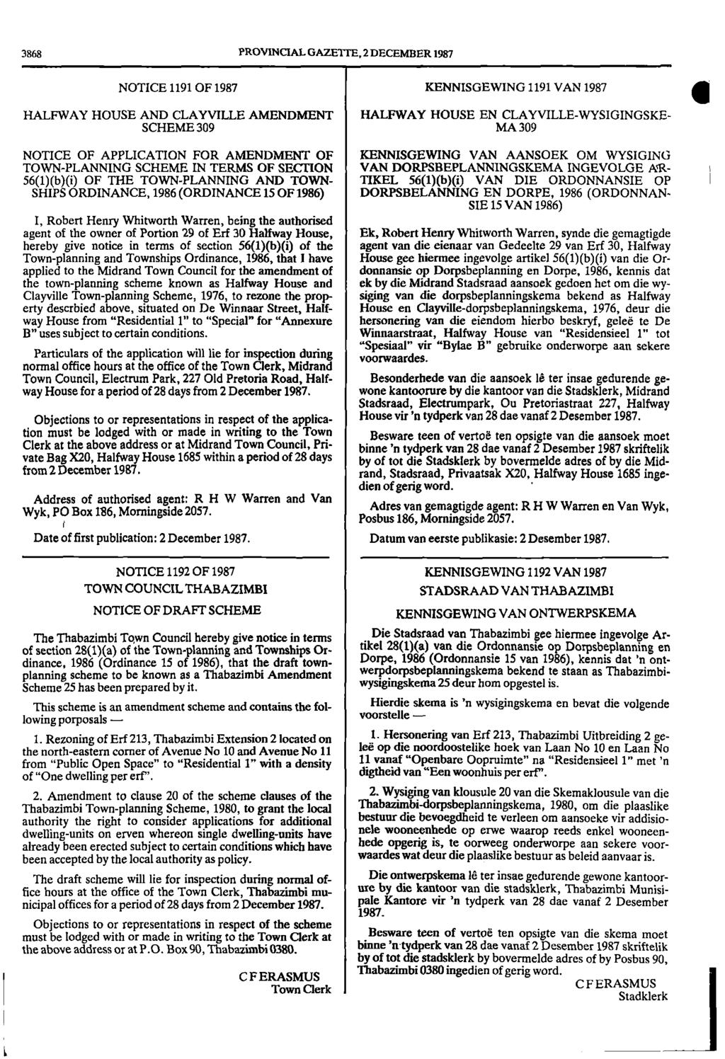 3868 PROVINCIAL GAZETTE, 2 DECEMBER 1987 NOTICE 1191 OF 1987 KENNISGEWING 1191 VAN 1987 HALFWAY HOUSE AND CLAYVILLE AMENDMENT HALFWAY HOUSE EN CLAYVILLEWYSIGINGSKE SCHEME 309 MA 309 1111 NOTICE OF