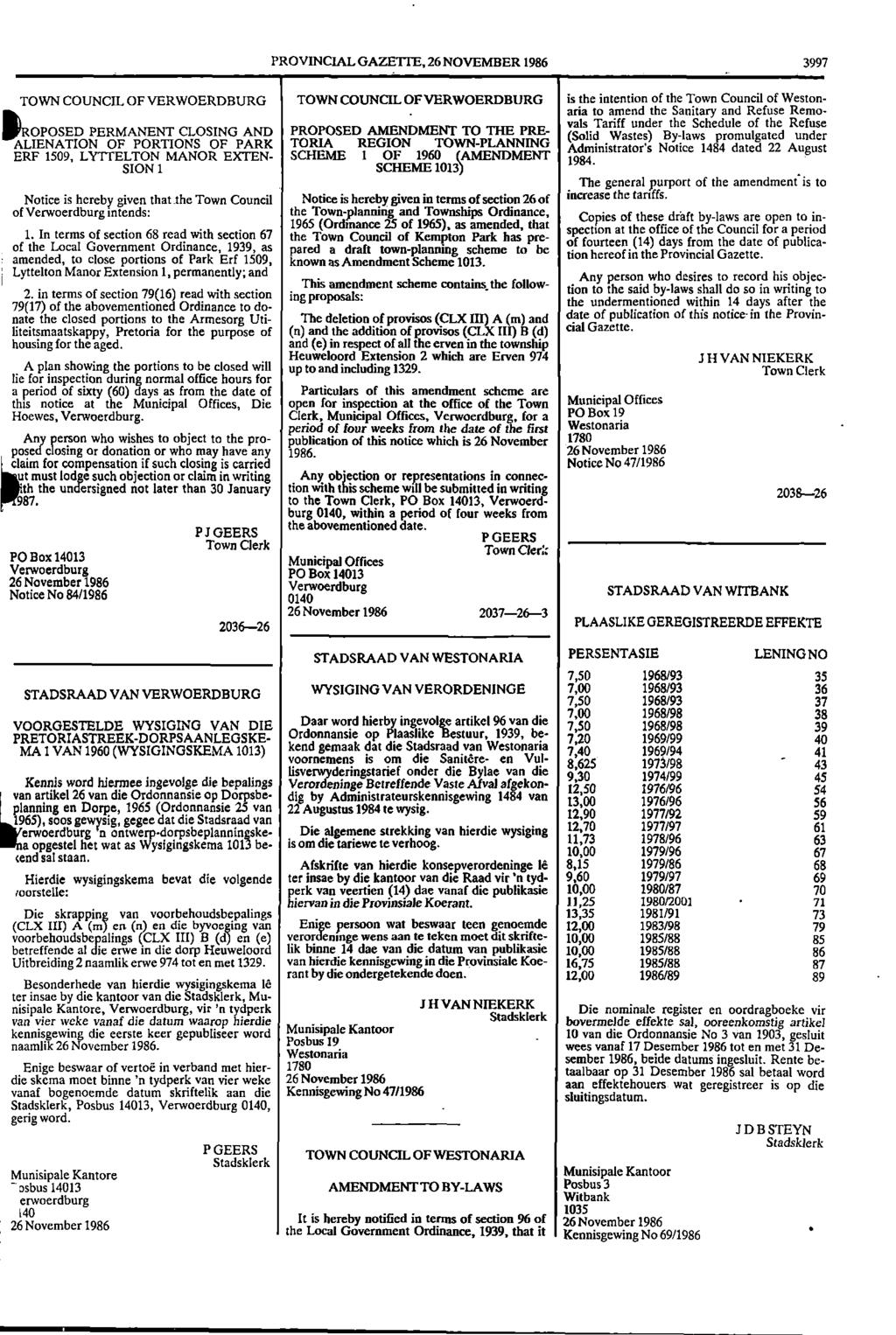 "PROVINCIAL GAZETTE, 26 NOVEMBER 1986 3997 TOWN COUNCIL OF VERWOERDBURG TOWN COUNCIL OF VERWOERDBURG is the intention of the Town Council of Weston aria to amend the Sanitary and Refuse Remo ""PROPOSED"