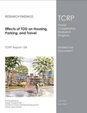 TCRP Report 128 Detailed look at 17 built TODs All multi-family residential Four US Metro areas Washington, DC Philadelphia / NJ