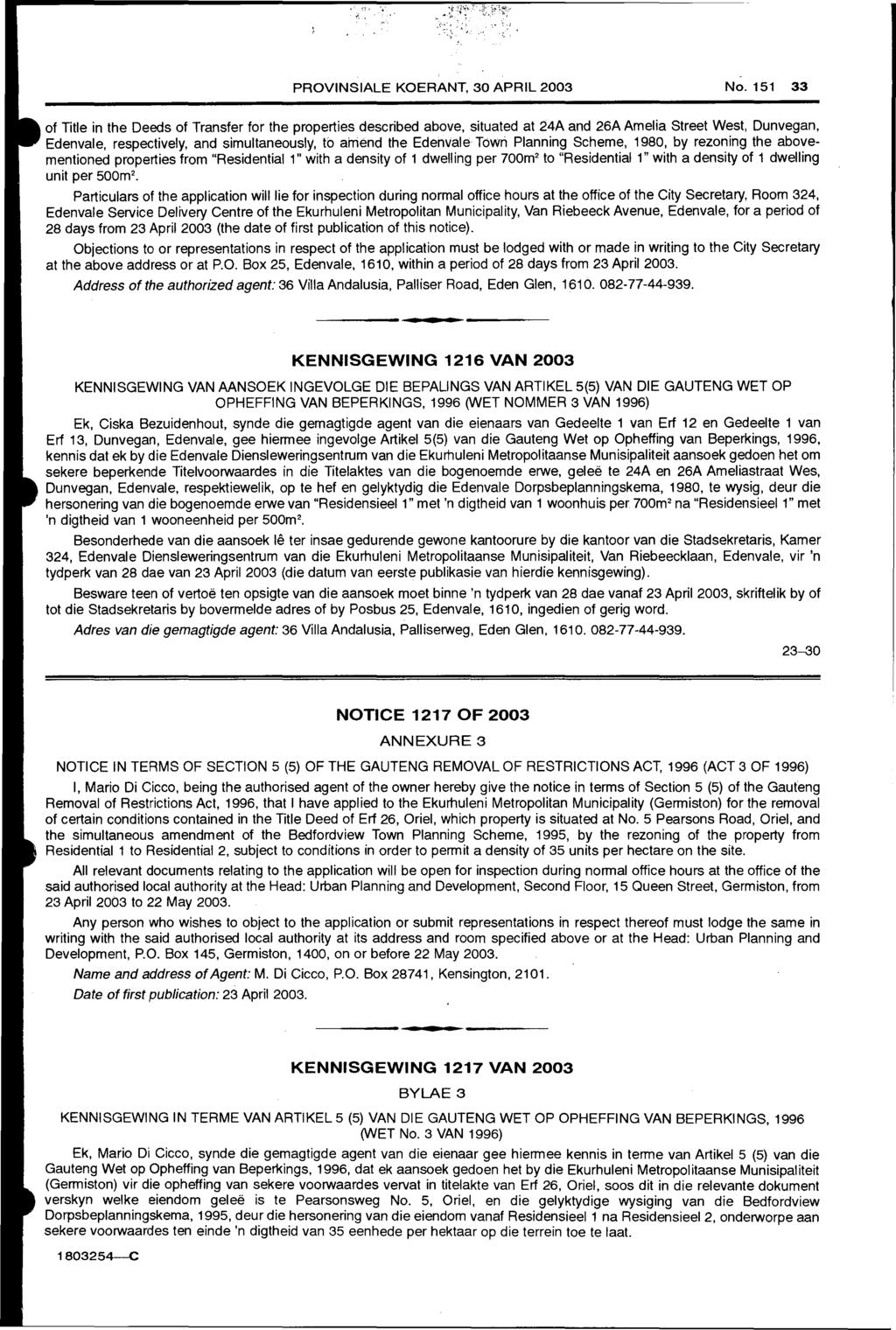 i.' PROVINSIALE KOERANT, 30 APRIL 2003 No. 151 33 of Title in the Deeds of Transfer for the properties described above.