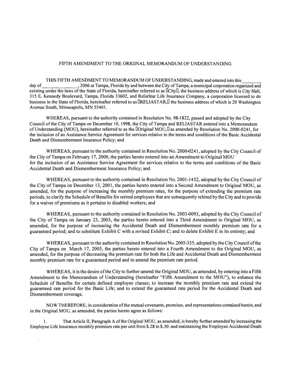 FIFTH AMENDMENT TO THE ORIGTNAL MEMORANDUM OF UNDERSTANDTNG THIS FIFTH AMENDMENT TO MEMORANDUM OF UNDERSTANDING, made and entered into this day of,2006 at Tampa, Florida by and between the City of