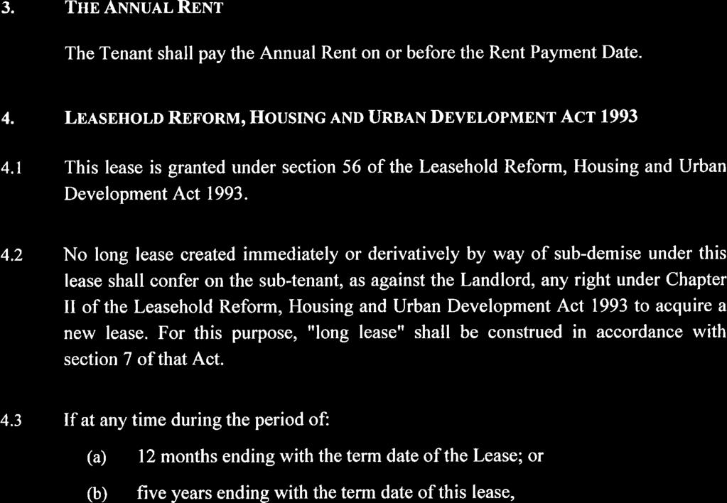 3. THE ANNUAL RENT The Tenant shall pay the Annual Rent on or before the Rent Payment Date. LEASEHOLD REFORM, HOUSING AND URBAN DEVELOPMENT ACT 1993 4.